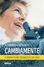 Cambiamente: Le proposte di una psicoanalista e life coach. Alessandra Lancellotti | Libro | Itacalibri