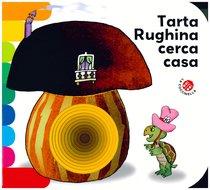 Tarta Rughina cerca casa - Giovanna Mantegazza | Libro | Itacalibri