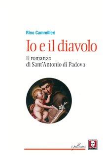 Io e il diavolo: Il romanzo di sant'Antonio di Padova. Rino Cammilleri | Libro | Itacalibri