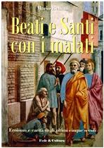 Beati e santi con i malati : Eroismo e carità negli ultimi cinque secoli. Mario Benatti | Libro | Itacalibri