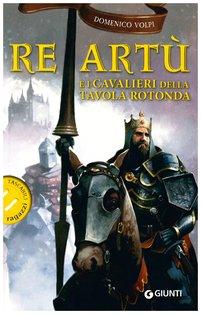 Re Artù e i Cavalieri della Tavola Rotonda - Domenico Volpi | Libro | Itacalibri