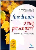 Fine di tutto o vita per sempre?: Educarsi alla buona morte. Fausto Negri , Luigi Guglielmoni | Libro | Itacalibri