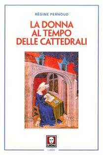 La donna al tempo delle cattedrali: Civiltà e cultura femminile nel Medioevo. Régine Pernoud | Libro | Itacalibri