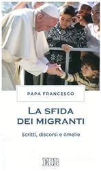 La sfida dei migranti: Scritti, discorsi e omelie. Papa Francesco (Jorge Mario Bergoglio) | Libro | Itacalibri