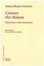 L'amore che chiama: Vocazione e vita monastica. Anna Maria Cànopi | Libro | Itacalibri