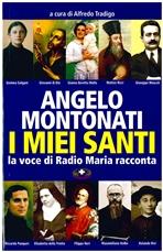 I miei santi: La voce di Radio Maria racconta. Angelo Montonati | Libro | Itacalibri