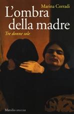 L'ombra della madre: Tre donne sole. Marina Corradi | Libro | Itacalibri