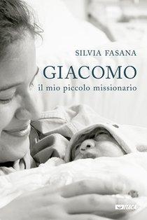 Giacomo, il mio piccolo missionario - Silvia Fasana | Libro | Itacalibri