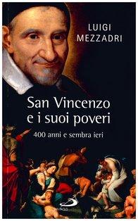 San Vincenzo e i suoi poveri: 400 anni e sembra ieri. Luigi Mezzadri   Libro   Itacalibri