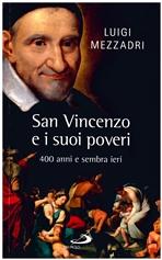 San Vincenzo e i suoi poveri: 400 anni e sembra ieri. Luigi Mezzadri | Libro | Itacalibri