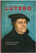 Lutero: Gli anni della fede e della libertà. Adriano Prosperi | Libro | Itacalibri