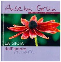 La gioia dell'amore : ABC dell'arte di vivere . Anselm Grün   Libro   Itacalibri