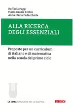 Alla ricerca degli essenziali: Proposte per un curriculum di italiano e di matematica nella scuola del primo ciclo. Raffaela Paggi, Maria Grazia Fertoli, Anna Maria Pedacchiola | Libro | Itacalibri