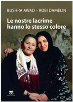 Le nostre lacrime hanno lo stesso colore - Bushra Awad, Robi Damelin | Libro | Itacalibri