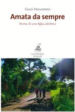 Amata da sempre: Storia di una figlia adottiva . Giusi Musumeci | Libro | Itacalibri