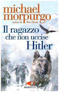 Il ragazzo che non uccise Hitler - Michael Morpurgo | Libro | Itacalibri