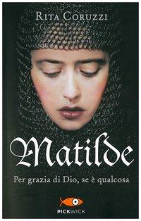 Matilde: Per grazia di Dio, se è qualcosa. Rita Coruzzi | Libro | Itacalibri