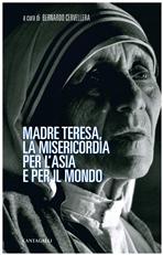 Madre Teresa, la misericordia per l'Asia e per il mondo - AA.VV. | Libro | Itacalibri