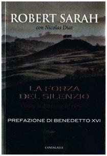 La forza del silenzio: Contro la dittatura del rumore. Robert Sarah, Nicolas Diat | Libro | Itacalibri