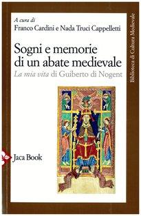 Sogni e memorie di un abate medievale: «La mia vita» di Guiberto di Nogent. Franco Cardini | Libro | Itacalibri