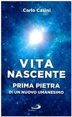 Vita nascente: Prima pietra di un nuovo umanesimo. Carlo Casini | Libro | Itacalibri