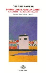 Prima che il gallo canti: Il carcere - La casa in collina. Cesare Pavese | Libro | Itacalibri