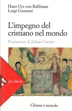 L'impegno del cristiano nel mondo - Luigi Giussani, Hans Urs von Balthasar | Libro | Itacalibri