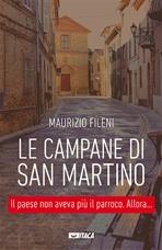 Le campane di San Martino: Il paese non aveva più il parroco. Allora... Maurizio Fileni | Libro | Itacalibri