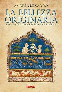 La bellezza originaria: I racconti della creazione nella Genesi. Andrea Lonardo | Libro | Itacalibri
