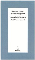 L'angelo della storia: Testi, lettere, documenti. Hannah Arendt, Walter Benjamin | Libro | Itacalibri