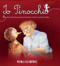 Io, Pinocchio: Seguendo i piccoli passi di un burattino e del suo carissimo babbo. Carlo Collodi | Libro | Itacalibri