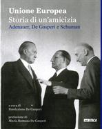 Unione Europea. Storia di un'amicizia: Adenauer, De Gasperi e Schuman. AA.VV. | Libro | Itacalibri
