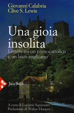 Una gioia insolita: Lettere tra un prete cattolico e un laico anglicano. Giovanni Calabria, Clive Staples Lewis | Libro | Itacalibri