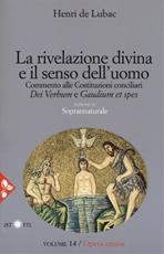 La rivelazione divina e il senso dell'uomo: Opera omnia volume 14. Henri De Lubac | Libro | Itacalibri