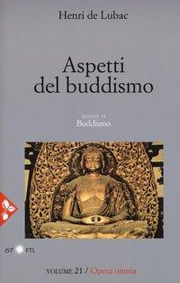 Aspetti del Buddismo: Opera omnia volume 21. Henri De Lubac | Libro | Itacalibri