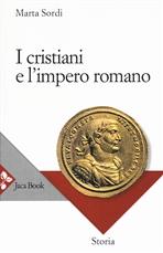 I cristiani e l'impero romano - Marta Sordi | Libro | Itacalibri