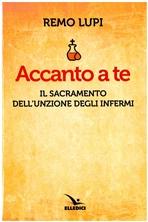Accanto a te: Il sacramento dell'Unzione degli infermi  . Remo Lupi  | Libro | Itacalibri