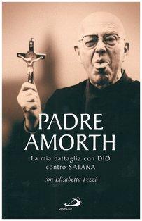 La mia battaglia con Dio contro Satana - Gabriele Amorth, Elisabetta Fezzi   Libro   Itacalibri
