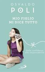Mio figlio mi dice tutto: Dalla confidenza alla responsabilità. Osvaldo Poli | Libro | Itacalibri