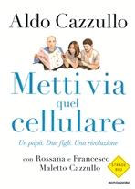 Metti via quel cellulare: Un papà. Due figli. Una rivoluzione. Aldo Cazzullo | Libro | Itacalibri