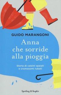 Anna che sorride alla pioggia: Storia di calzini spaiati e cromosomi rubati. Guido Marangoni   Libro   Itacalibri