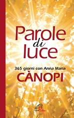 Parole di luce : 365 giorni con Anna Maria Canopi  . Anna Maria Cànopi   Libro   Itacalibri