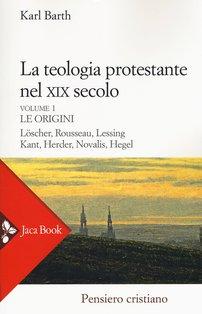 La teologia protestante nel XIX secolo: Le origini Vol. 1. Karl Barth  | Libro | Itacalibri