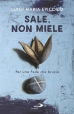 Sale, non miele: Per una fede che brucia. Luigi Maria Epicoco | Libro | Itacalibri