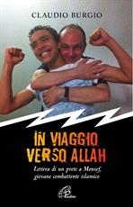 In viaggio verso Allah: Lettera di un prete a Monsef, giovane combattente islamico  . Claudio Burgio   Libro   Itacalibri