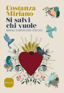 Si salvi chi vuole: Manuale di imperfezione spirituale. Costanza Miriano | Libro | Itacalibri