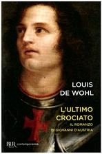 L'ultimo crociato: Il ragazzo che vinse a Lepanto. Louis de Wohl | Libro | Itacalibri