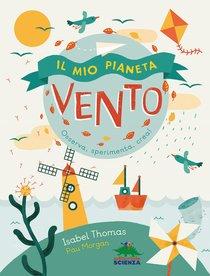 Il mio pianeta. Vento: Osserva, sperimenta, crea!. Isabel Thomas | Libro | Itacalibri