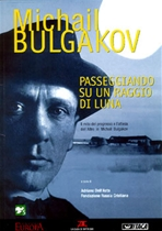 Michail Bulgakov. Passeggiando su un raggio di luna: Il mito del progresso e l'attesa dell'Altro in Michail Bulgakov. AA.VV. | Libro | Itacalibri