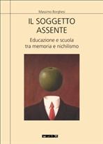 Il soggetto assente: Educazione e scuola tra memoria e nichilismo. Massimo Borghesi | Libro | Itacalibri